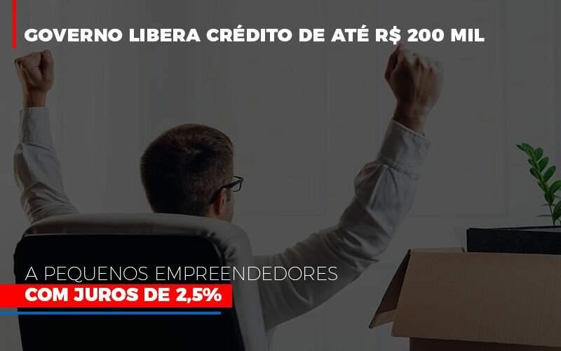 governo-libera-credito-de-ate-200-mil-a-pequenos-empreendedores-com-juros - Governo libera crédito de até R$ 200 mil a pequenos empreendedores com juros de 2,5%